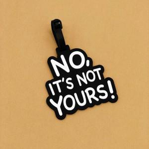 Бирка для багажа «No, it is not yours»